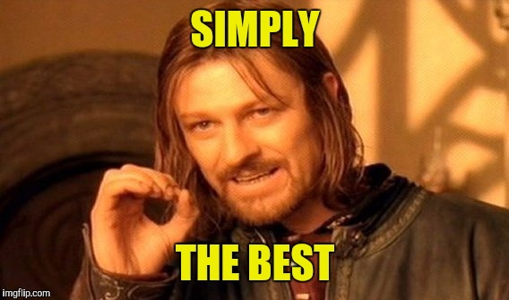 One Does Not Simply Meme | SIMPLY THE BEST | image tagged in memes,one does not simply | made w/ Imgflip meme maker