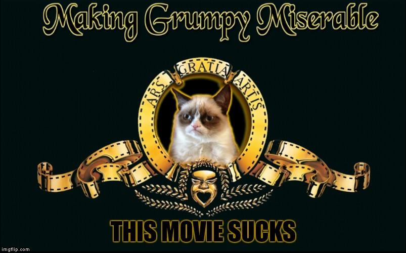 Grumpy finds a new line of work... |  THIS MOVIE SUCKS | image tagged in mgm,mgm lion,grumpy cat,bad movies | made w/ Imgflip meme maker