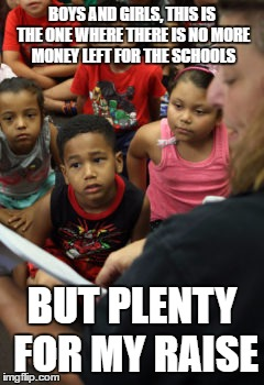 SPENDING PRIORITIES | BOYS AND GIRLS, THIS IS THE ONE WHERE THERE IS NO MORE MONEY LEFT FOR THE SCHOOLS BUT PLENTY FOR MY RAISE | image tagged in mayor,budget,meme,children | made w/ Imgflip meme maker