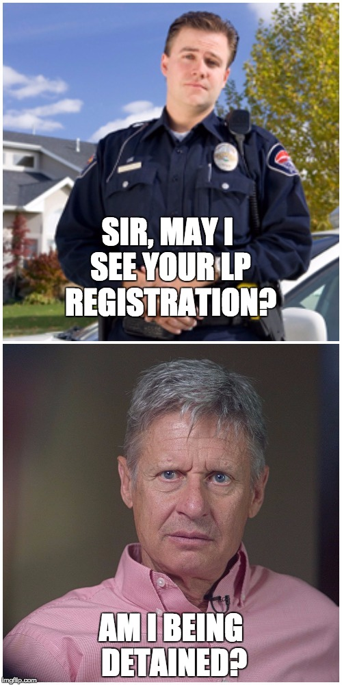 Libertarian police | SIR, MAY I SEE YOUR LP REGISTRATION? AM I BEING DETAINED? | image tagged in am i being detained,police,gary johnson,libertarians | made w/ Imgflip meme maker