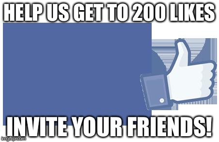 facebook likes |  HELP US GET TO 200 LIKES; INVITE YOUR FRIENDS! | image tagged in facebook likes | made w/ Imgflip meme maker