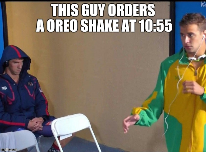 Angry Phelps |  THIS GUY ORDERS A OREO SHAKE AT 10:55 | image tagged in angry phelps | made w/ Imgflip meme maker