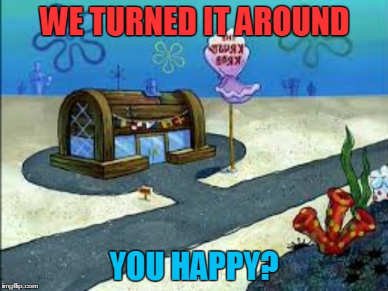 WE TURNED IT AROUND YOU HAPPY? | made w/ Imgflip meme maker