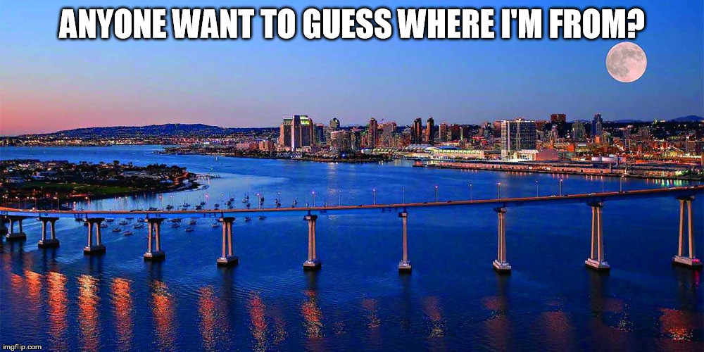 ANYONE WANT TO GUESS WHERE I'M FROM? | made w/ Imgflip meme maker
