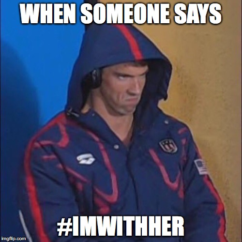 Micheal Phelps Death Stare |  WHEN SOMEONE SAYS; #IMWITHHER | image tagged in hillary clinton,michael phelps,michael phelps death stare | made w/ Imgflip meme maker