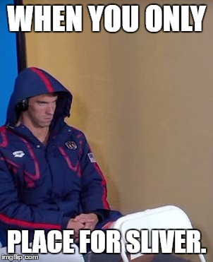 Michael Phelps Is Not Impressed, He's Makes The Weirdest Faces Sometimes! | WHEN YOU ONLY PLACE FOR SLIVER. | image tagged in michael phelps is not impressed,funny,michael phelps,memes,2016 rio olympics,swimming | made w/ Imgflip meme maker