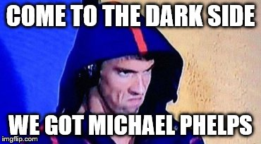 This should be Darth Vader's new ad...featuring Michael Phelps |  COME TO THE DARK SIDE; WE GOT MICHAEL PHELPS | image tagged in rio 2016,2016 olympics,rio olympics,michael phelps,michael phelps death stare,swimming | made w/ Imgflip meme maker