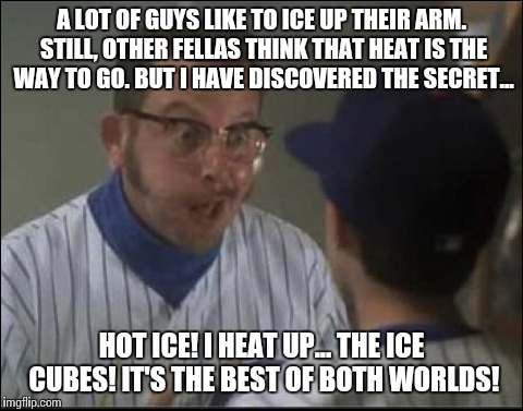HOT ICE | A LOT OF GUYS LIKE TO ICE UP THEIR ARM. STILL, OTHER FELLAS THINK THAT HEAT IS THE WAY TO GO. BUT I HAVE DISCOVERED THE SECRET... HOT ICE! I | image tagged in rookie of the year,hot ice,daniel stern | made w/ Imgflip meme maker
