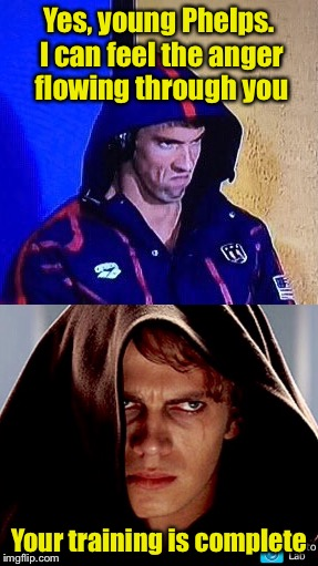 Turning to the dark side? | Yes, young Phelps. I can feel the anger flowing through you Your training is complete | image tagged in michael phelps,anakin skywalker,dark side | made w/ Imgflip meme maker