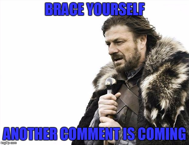 Brace Yourselves X is Coming Meme | BRACE YOURSELF ANOTHER COMMENT IS COMING | image tagged in memes,brace yourselves x is coming | made w/ Imgflip meme maker