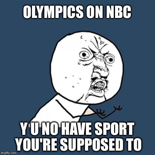 Y U have so much ping pong? |  OLYMPICS ON NBC; Y U NO HAVE SPORT YOU'RE SUPPOSED TO | image tagged in memes,y u no,rio 2016,rio olympics,olympics,2016 olympics | made w/ Imgflip meme maker