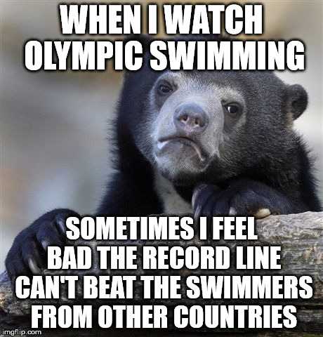 Sometimes I cheer for the imaginary line | WHEN I WATCH OLYMPIC SWIMMING SOMETIMES I FEEL BAD THE RECORD LINE CAN'T BEAT THE SWIMMERS FROM OTHER COUNTRIES | image tagged in memes,confession bear,usa usa usa,let the line win,2016 olympics,swimming | made w/ Imgflip meme maker