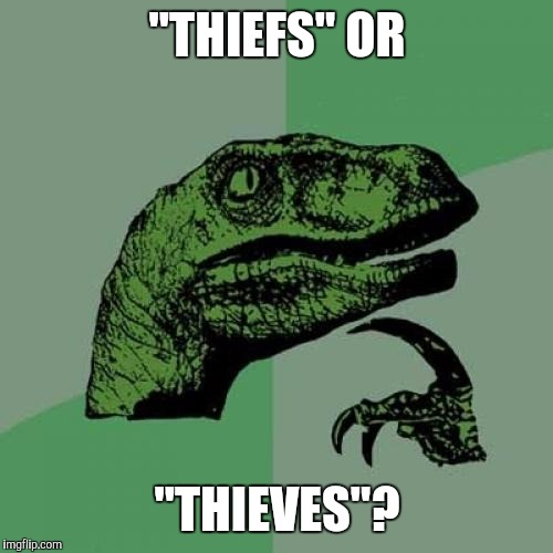 "Philosoraptor Meme | ""THIEFS"" OR ""THIEVES""? 