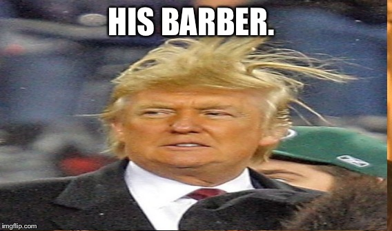 HIS BARBER. | made w/ Imgflip meme maker