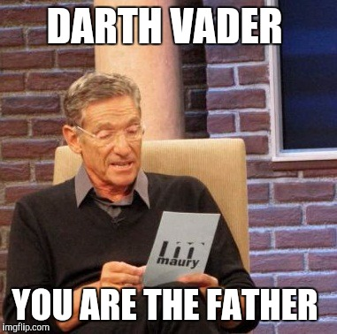 Maury Lie Detector Meme | DARTH VADER YOU ARE THE FATHER | image tagged in memes,maury lie detector | made w/ Imgflip meme maker