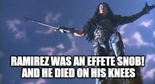 RAMIREZ WAS AN EFFETE SNOB! AND HE DIED ON HIS KNEES | made w/ Imgflip meme maker