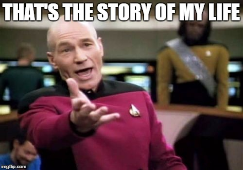Picard Wtf Meme | THAT'S THE STORY OF MY LIFE | image tagged in memes,picard wtf | made w/ Imgflip meme maker