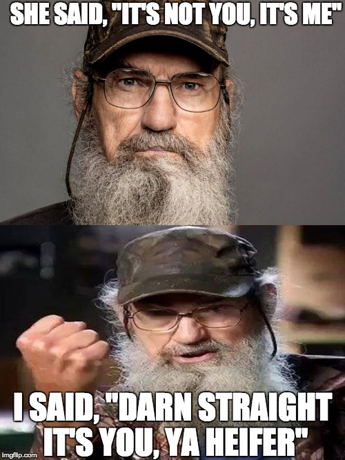 image tagged in memes duck dynasty uncle si funny break up imgflip
