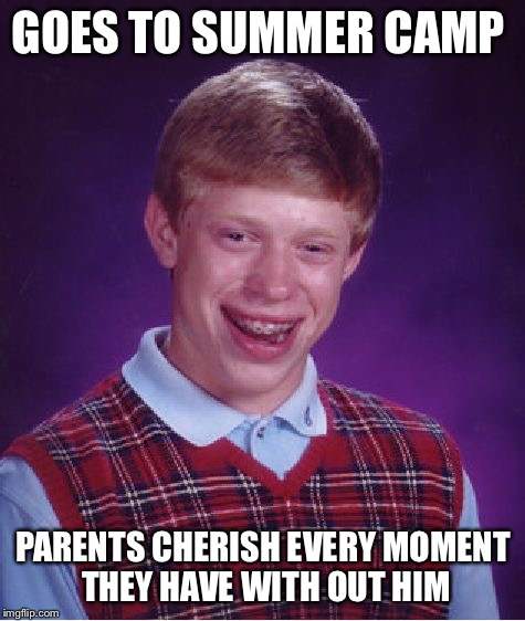 Bad Luck Brian Meme | GOES TO SUMMER CAMP PARENTS CHERISH EVERY MOMENT THEY HAVE WITH OUT HIM | image tagged in memes,bad luck brian,summercamp | made w/ Imgflip meme maker