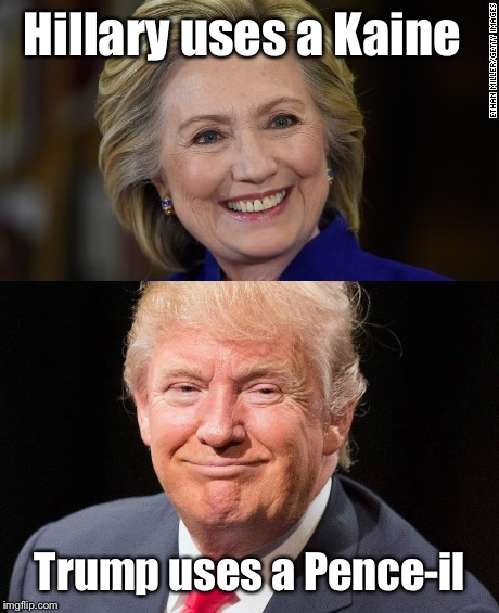 Pence vs Kaine | Hillary uses a Kaine Trump uses a Pence-il | image tagged in memes,funny,trump,mike pence,hillary clinton,tim kaine | made w/ Imgflip meme maker