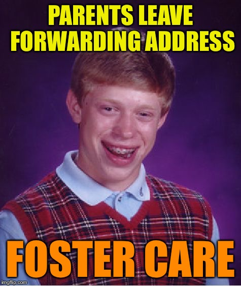 Bad Luck Brian Meme | PARENTS LEAVE FORWARDING ADDRESS FOSTER CARE | image tagged in memes,bad luck brian | made w/ Imgflip meme maker
