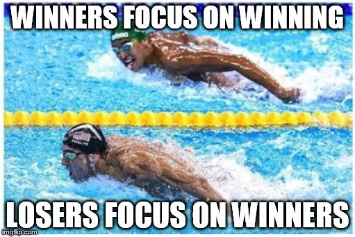WINNERS FOCUS ON WINNING; LOSERS FOCUS ON WINNERS | image tagged in michael phelps,2016 olympics,rio olympics,2016 rio olympics | made w/ Imgflip meme maker