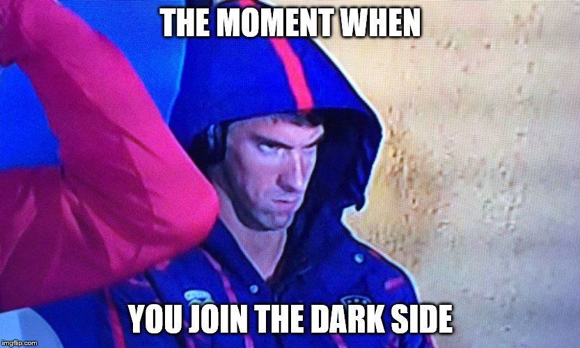 #Phelps face | THE MOMENT WHEN YOU JOIN THE DARK SIDE | image tagged in phelps face | made w/ Imgflip meme maker