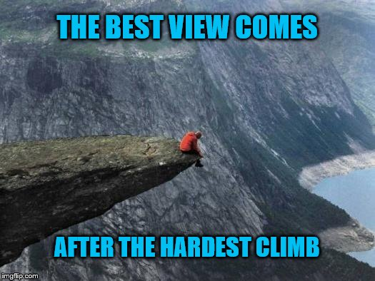 The Hardest Climb | THE BEST VIEW COMES AFTER THE HARDEST CLIMB | image tagged in triumph,alone,single,sad,climb,mountain | made w/ Imgflip meme maker