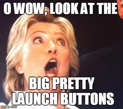 O WOW, LOOK AT THE BIG PRETTY LAUNCH BUTTONS | image tagged in hillary | made w/ Imgflip meme maker