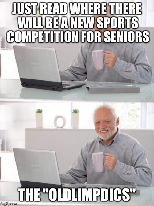 "Old guy pc | JUST READ WHERE THERE WILL BE A NEW SPORTS COMPETITION FOR SENIORS THE ""OLDLIMPDICS"" 