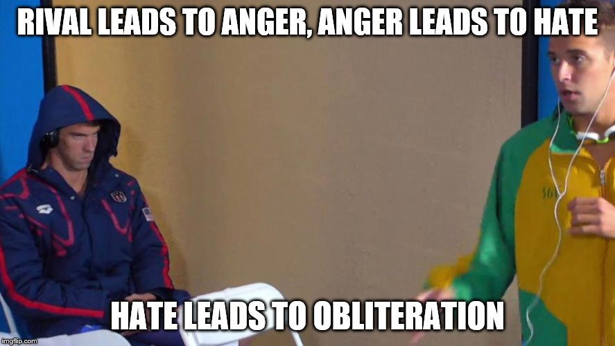 Phelps path to the dark side | RIVAL LEADS TO ANGER, ANGER LEADS TO HATE HATE LEADS TO OBLITERATION | image tagged in phelps face | made w/ Imgflip meme maker