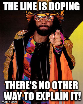 THE LINE IS DOPING THERE'S NO OTHER WAY TO EXPLAIN IT! | image tagged in macho man randy savage | made w/ Imgflip meme maker