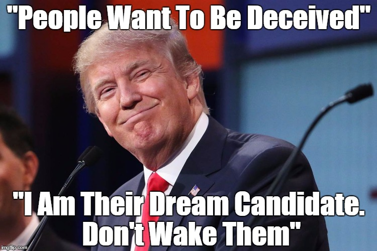 """People Want To Be Deceived"" ""I Am Their Dream Candidate. Don't Wake Them"" 