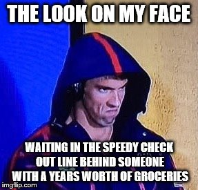 Speedy Checkout Line | THE LOOK ON MY FACE WAITING IN THE SPEEDY CHECK OUT LINE BEHIND SOMEONE WITH A YEARS WORTH OF GROCERIES | image tagged in phelpsface,shopping,angry,groceries,speedy,waiting | made w/ Imgflip meme maker