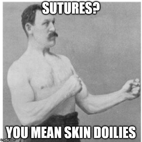 SUTURES? YOU MEAN SKIN DOILIES | made w/ Imgflip meme maker