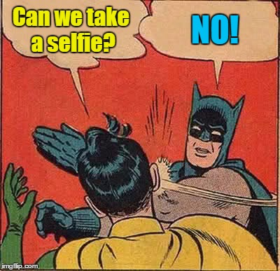 Batman Slapping Robin Meme | Can we take a selfie? NO! | image tagged in memes,batman slapping robin | made w/ Imgflip meme maker
