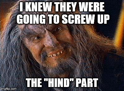 "I KNEW THEY WERE GOING TO SCREW UP THE ""HIND"" PART 