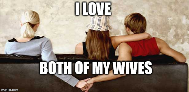 Mormon polygamy I love both of my wives |  I LOVE; BOTH OF MY WIVES | image tagged in mormon,polygamy,wives,wife | made w/ Imgflip meme maker