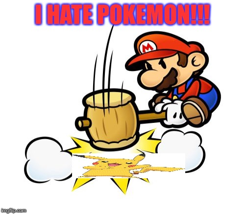 pokemon no!!! | I HATE POKEMON!!! | image tagged in memes | made w/ Imgflip meme maker