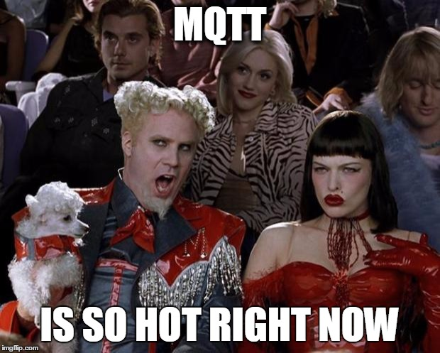 Mugatu So Hot Right Now Meme | MQTT IS SO HOT RIGHT NOW | image tagged in memes,mugatu so hot right now | made w/ Imgflip meme maker