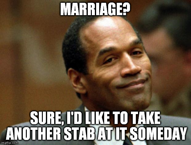 Did this one almost a year ago. But apesfollowkoba insisted I repost. :) So it better get at least 1 vote! | MARRIAGE? SURE, I'D LIKE TO TAKE ANOTHER STAB AT IT SOMEDAY | image tagged in oj simpson smiling | made w/ Imgflip meme maker