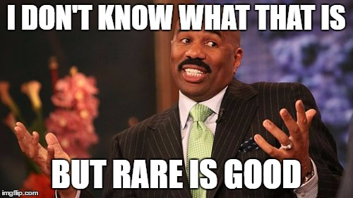 Steve Harvey Meme | I DON'T KNOW WHAT THAT IS BUT RARE IS GOOD | image tagged in memes,steve harvey | made w/ Imgflip meme maker