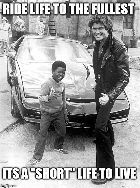 Gary Coleman & David Hasselhoff ( A DSoOn Template) | RIDE LIFE TO THE FULLEST ITS A ''SHORT'' LIFE TO LIVE | image tagged in gary coleman,david hasselhoff,knight rider watch,live,life,short | made w/ Imgflip meme maker