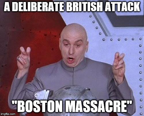 "Dr Evil Laser Meme | A DELIBERATE BRITISH ATTACK ""BOSTON MASSACRE"" 