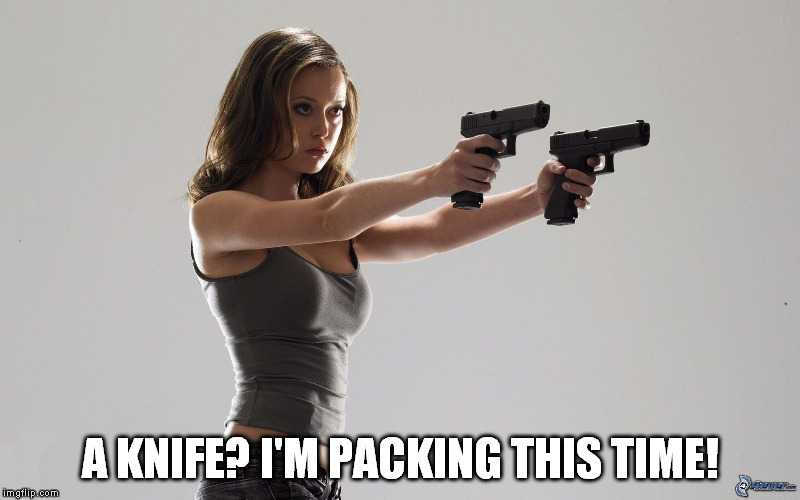 A KNIFE? I'M PACKING THIS TIME! | made w/ Imgflip meme maker