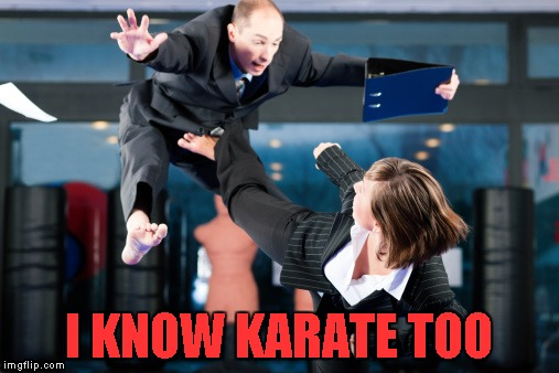 I KNOW KARATE TOO | made w/ Imgflip meme maker