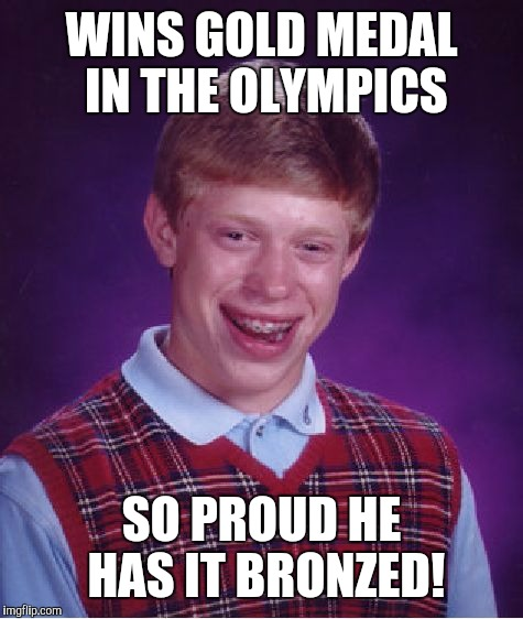 If bad luck were an Olympic sport | WINS GOLD MEDAL IN THE OLYMPICS SO PROUD HE HAS IT BRONZED! | image tagged in memes,bad luck brian,olympics,gold medal,memes | made w/ Imgflip meme maker