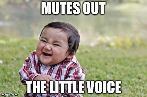 Evil Toddler Meme | MUTES OUT THE LITTLE VOICE | image tagged in memes,evil toddler | made w/ Imgflip meme maker