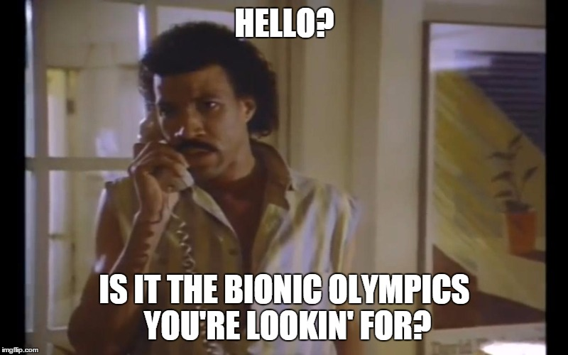 Hello Lionel | HELLO? IS IT THE BIONIC OLYMPICS YOU'RE LOOKIN' FOR? | image tagged in hello lionel | made w/ Imgflip meme maker