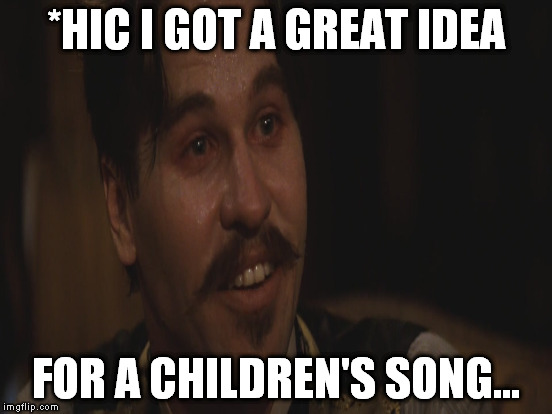*HIC I GOT A GREAT IDEA FOR A CHILDREN'S SONG... | made w/ Imgflip meme maker